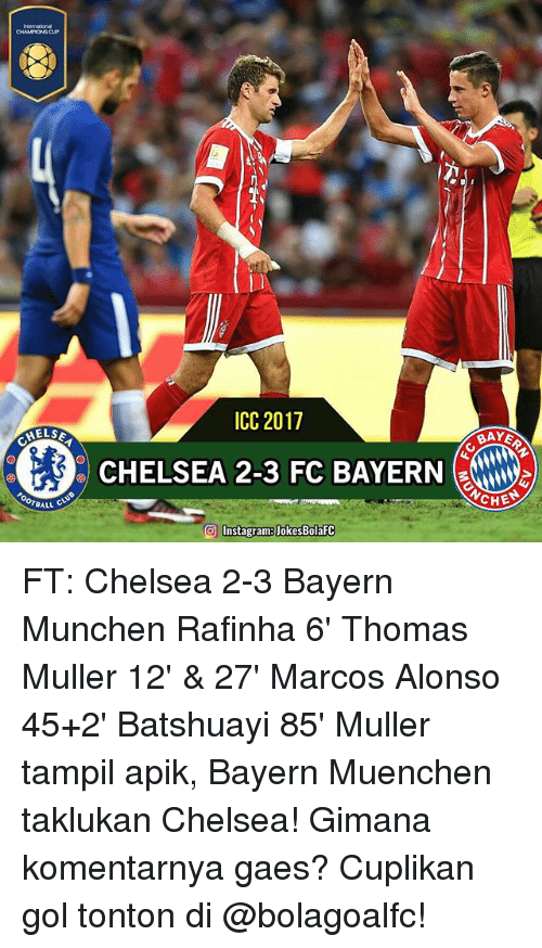 Mullered: OHAMIONS CUP  ICC 2017  MELS  CHELSEA 2-3 FC BAYERN  TBALL  CHE  σ1Instagram:JokesBolafC FT: Chelsea 2-3 Bayern Munchen Rafinha 6' Thomas Muller 12' & 27' Marcos Alonso 45+2' Batshuayi 85' Muller tampil apik, Bayern Muenchen taklukan Chelsea! Gimana komentarnya gaes? Cuplikan gol tonton di @bolagoalfc!