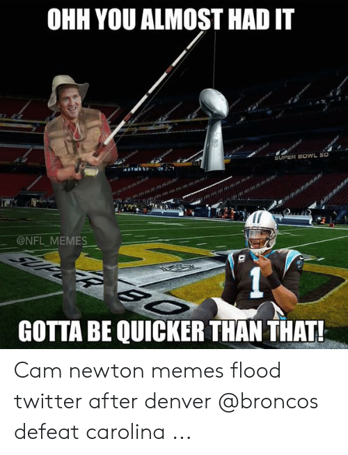 Cam Newton Memes: OHH YOU ALMOST HAD IT  @NFL. MEMES一  GOTTA BE QUICKER THAN THAT! Cam newton memes flood twitter after denver @broncos defeat carolina ...