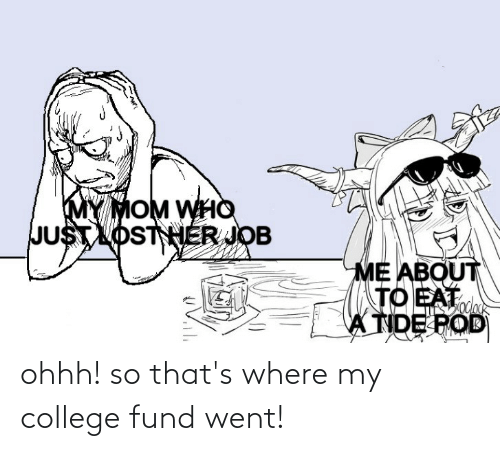 Fund: ohhh! so that's where my college fund went!