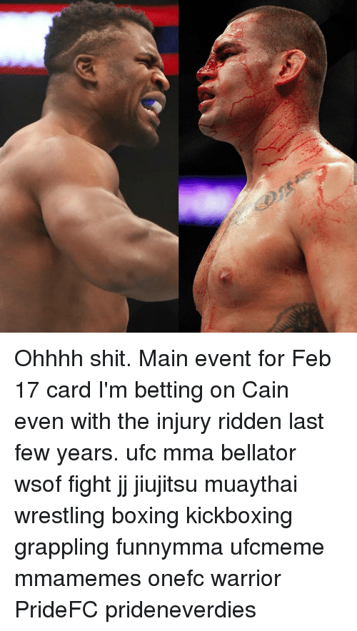 Bellator: Ohhhh shit. Main event for Feb 17 card I'm betting on Cain even with the injury ridden last few years. ufc mma bellator wsof fight jj jiujitsu muaythai wrestling boxing kickboxing grappling funnymma ufcmeme mmamemes onefc warrior PrideFC prideneverdies