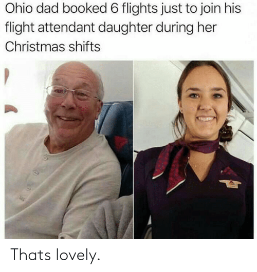 Flight Attendant: Ohio dad booked 6 flights just to join his  flight attendant daughter during her  Christmas shifts Thats lovely.