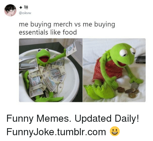 Food, Funny, and Memes: @oikvw  me buying merch vs me buying  essentials like food Funny Memes. Updated Daily! ⇢ FunnyJoke.tumblr.com 😀