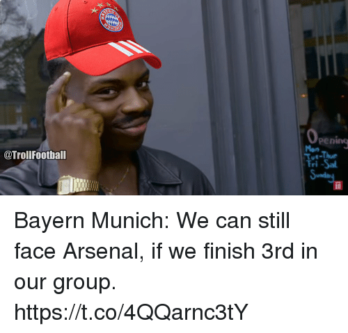 Oing: oing  Pen  Mon  Tue-Thu  Fri -Sa  @TrollFootball Bayern Munich: We can still face Arsenal, if we finish 3rd in our group. https://t.co/4QQarnc3tY