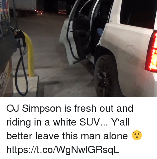 Being Alone, Fresh, and Nfl: OJ Simpson is fresh out and riding in a white SUV... Y'all better leave this man alone 😯  https://t.co/WgNwlGRsqL
