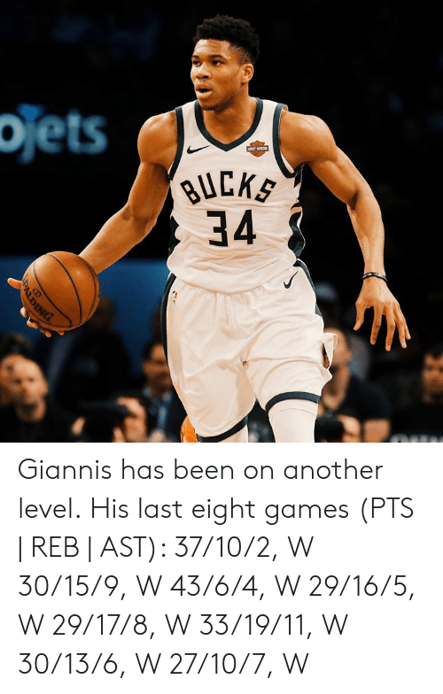 Games, 10 2, and 16.5: ojets  BUCKS  34 Giannis has been on another level.  His last eight games (PTS   REB   AST):  37/10/2, W 30/15/9, W 43/6/4, W 29/16/5, W 29/17/8, W 33/19/11, W 30/13/6, W 27/10/7, W