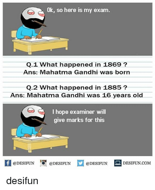 Anses: Ok, so here is my exam.  Q.1 What happened in 1869?  Ans: Mahatma Gandhi was born  Q.2 What happened in 1885?  Ans: Mahatma Gandhi was 16 years old  I hope examiner will  give marks for this  困@DESIFUN 증@DESIFUN @DESIFUN DESIFUN.COM desifun