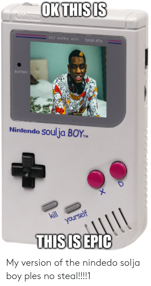 Nintendo, Soulja Boy, and Matrix: OK THIS IS  DoT MATRIX WITH  brun sfx  BATTERY  Nintendo SOulja BOY  TM  X  kill  yourself  THIS IS EPIC My version of the nindedo solja boy ples no steal!!!!1
