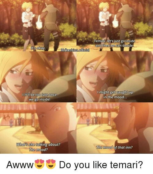 insideous: okay.  Glkushaina,officia  I-lt ll be too late once  we go inside!  Whats she  talking about?  The mood?  Temari, let's just go inside  and then  we can decide  I might get caught up  in the mood  The mood  of that inn? Awww😍😍 Do you like temari?
