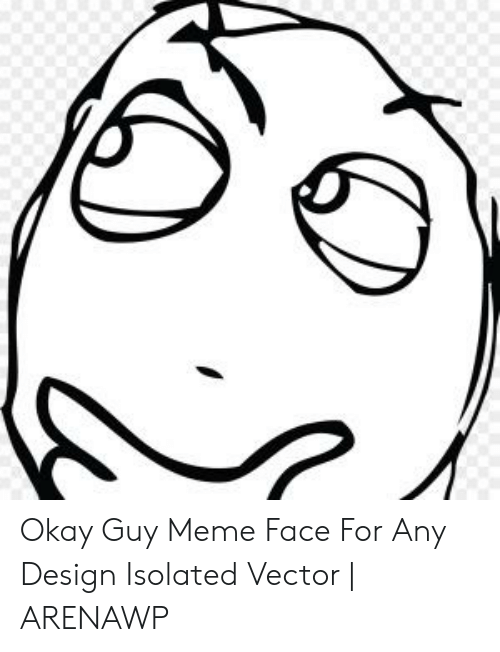 Any Design: Okay Guy Meme Face For Any Design Isolated Vector | ARENAWP