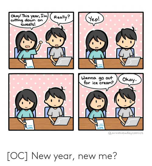 sweets: okay! This year,Im)(Really?  cutting down on  ep  sweets!  Wanna ao out  for ice cream?  Cacookieadaycomics [OC] New year, new me?