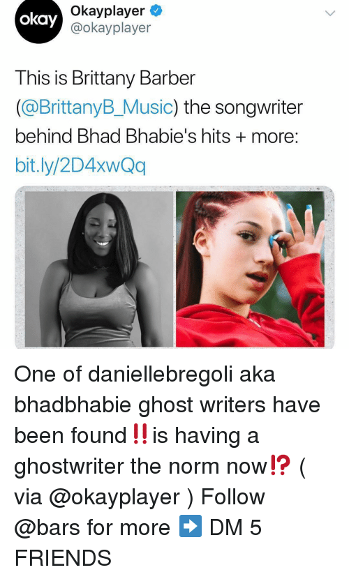 Barber, Friends, and Memes: Okayplayer  @okayplayer  okay  This is Brittany Barber  (@BrittanyB_Music) the songwriter  behind Bhad Bhabie's hits + more  bit.ly/2D4xwQq One of daniellebregoli aka bhadbhabie ghost writers have been found‼️is having a ghostwriter the norm now⁉️ ( via @okayplayer ) Follow @bars for more ➡️ DM 5 FRIENDS