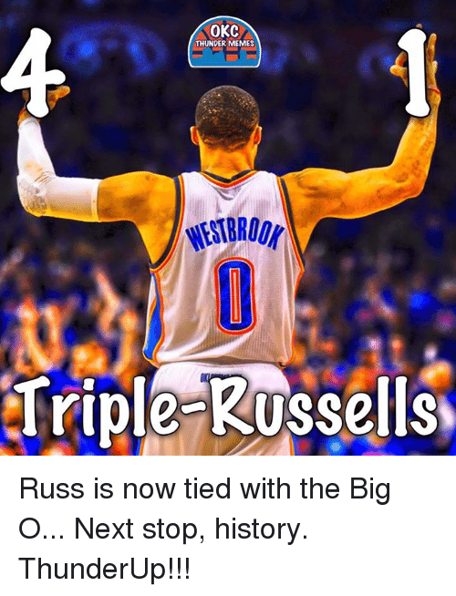 Memes, History, and Okc Thunder: OKC  THUNDER MEMES  Triple Russells Russ is now tied with the Big O...  Next stop, history.  ThunderUp!!!