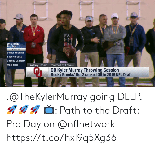Memes, Nfl, and NFL Draft: Oklahoma  Pro Da  VOICES OF:  Daniel Jeremiah  Bucky Brooks  Charley Casserly  Marc Ross  Pro Day Report Presented by Lowe's  QB Kyler Murray Throwing Session  Bucky Brooks' No. 2 ranked QB in 2019 NFL Draft .@TheKylerMurray going DEEP. 🚀🚀🚀  📺: Path to the Draft: Pro Day on @nflnetwork https://t.co/hxI9q5Xg36