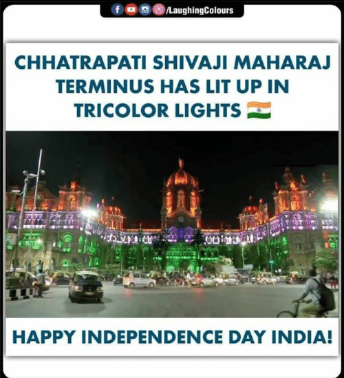 Independence Day: OLaughingColours  f  CHHATRAPATI SHIVAJI MAHARAJ  TERMINUS HAS LIT UP IN  TRICOLOR LIGHTS  HAPPY INDEPENDENCE DAY INDIA!