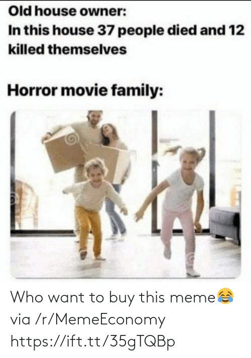 horror movie: Old house owner:  In this house 37 people died and 12  killed themselves  Horror movie family: Who want to buy this meme😂 via /r/MemeEconomy https://ift.tt/35gTQBp