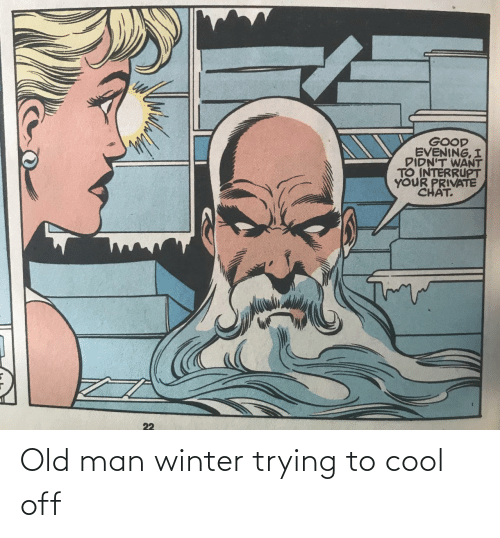 old man: Old man winter trying to cool off