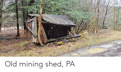 shed: Old mining shed, PA