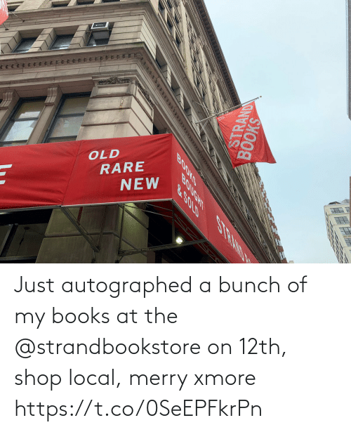 Bunch: OLD  RARE  NEW  SHOOS  STRAND  BOOKS  BOUGHT S RAND N  &.SOLD Just autographed a bunch of my books at the @strandbookstore on 12th, shop local, merry xmore https://t.co/0SeEPFkrPn