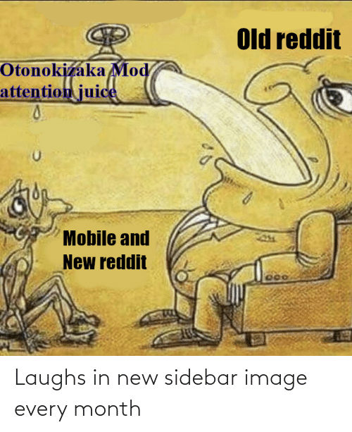 Juice, Reddit, and Image: Old reddit  OtonokizakaMod  attention juice  Mobile and  New reddit  700 Laughs in new sidebar image every month