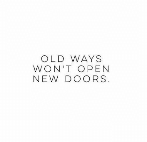 doors: OLD WAYS  WON'T OPEN  NEW DOORS