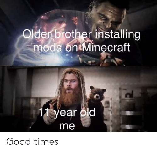 Older Brother: Older brother installing  mods on Minęcraft  11 year old  me Good times