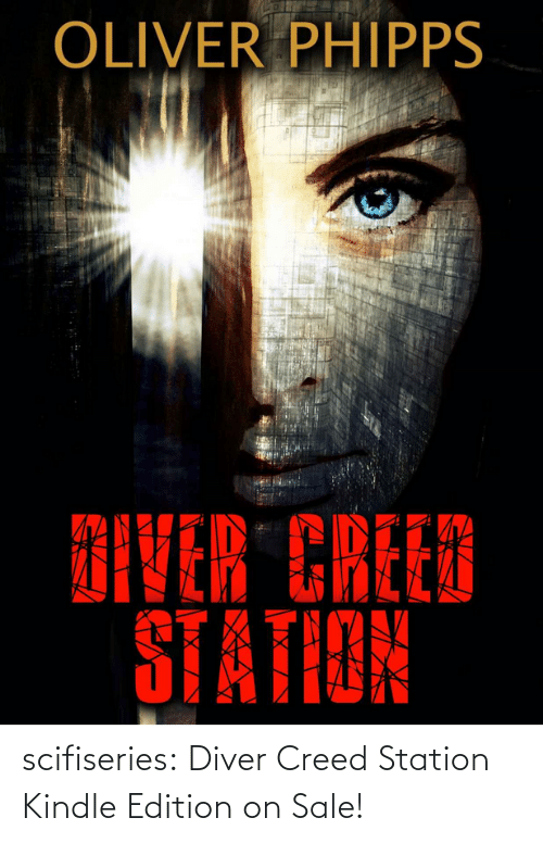 station: OLIVER PHIPPS  DIVER CREED  STATION scifiseries: Diver Creed Station  Kindle Edition on Sale!