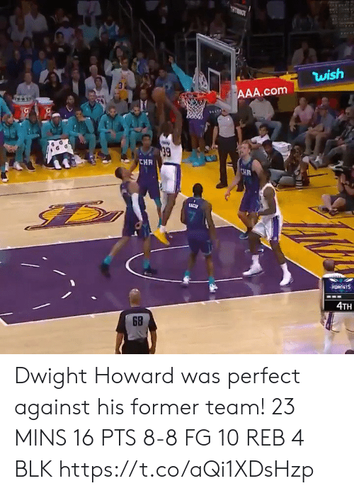 Dwight Howard: OLLH  wish  AAA.com  39  CHR  CHR  ACE  HORNETS  4TH  6B  RE Dwight Howard was perfect against his former team!   23 MINS 16 PTS 8-8 FG 10 REB 4 BLK    https://t.co/aQi1XDsHzp