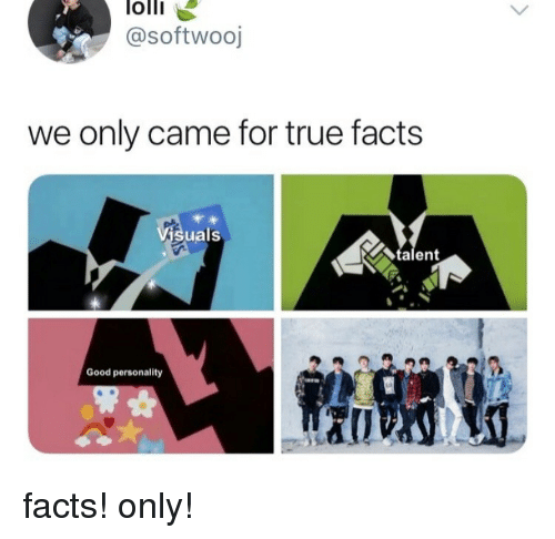 Facts Only: olli  @softwooj  we only came for true facts  suals  talent  Good personality facts! only!