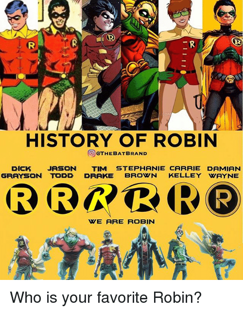 Kelley: OM  HISTORY OF ROBIN  OTHEBAT BRAND  DICK JASON  TIM STEPHANIE CARRIE DAMIAN  GRAYSON TODD DRAKE  BROWN  KELLEY WAYNE  WE ARE ROBIN Who is your favorite Robin?