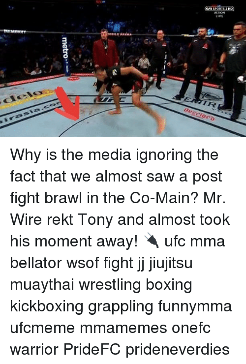 Boxing, Memes, and Saw: Om SPORTS 2 HO  M ION  LIVE  IR Why is the media ignoring the fact that we almost saw a post fight brawl in the Co-Main? Mr. Wire rekt Tony and almost took his moment away! 🔌 ufc mma bellator wsof fight jj jiujitsu muaythai wrestling boxing kickboxing grappling funnymma ufcmeme mmamemes onefc warrior PrideFC prideneverdies