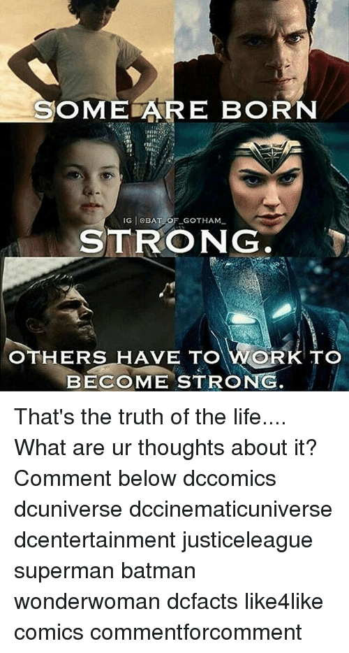 Supermane: OME ARE BORN  IG OBAT OF GOTHAM  STRONG  OTHERS HAVE  WORK TO  BECOME STRONG That's the truth of the life.... What are ur thoughts about it? Comment below dccomics dcuniverse dccinematicuniverse dcentertainment justiceleague superman batman wonderwoman dcfacts like4like comics commentforcomment