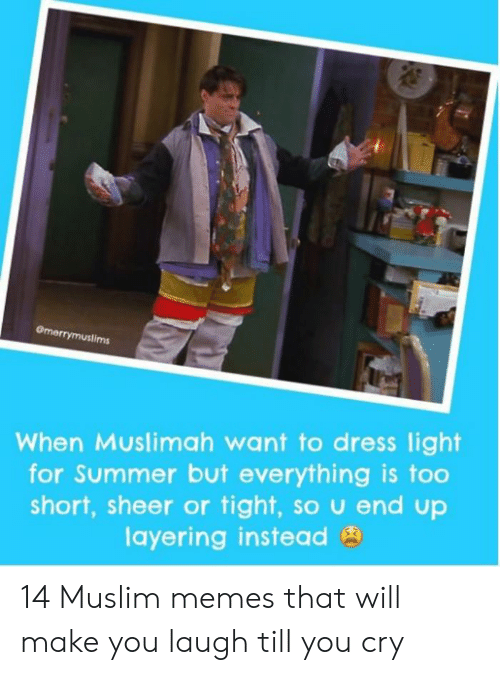 Laugh Till: Omerrymustims  When Muslimah want to dress light  for Summer but everything is too  short, sheer or tight, so u end up  layering instead 14 Muslim memes that will make you laugh till you cry