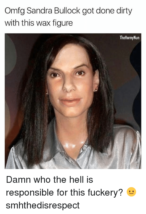 Memes, Dirty, and Sandra Bullock: Omfg Sandra Bullock got done dirty  with this wax figure  TheHornyNun Damn who the hell is responsible for this fuckery? 😐 smhthedisrespect