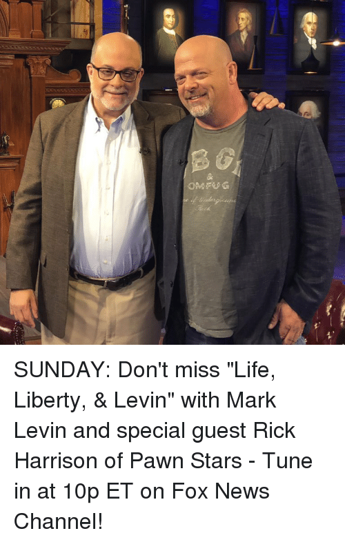 """pawn: OMFUG SUNDAY: Don't miss """"Life, Liberty, & Levin"""" with Mark Levin and special guest Rick Harrison of Pawn Stars - Tune in at 10p ET on Fox News Channel!"""
