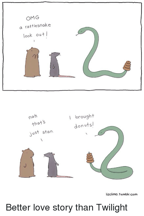 Lizclimo Tumblr: OMG  a rattlesnake  look out  nah  l brought  donutsl  that's  just stan  lizclimo. tumblr.com Better love story than Twilight