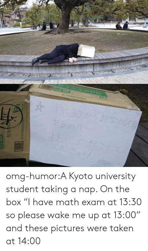 """kyoto: omg-humor:A Kyoto university student taking a nap. On the box """"I have math exam at 13:30 so please wake me up at 13:00"""" and these pictures were taken at 14:00"""