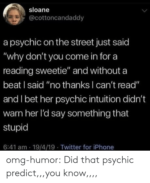 did: omg-humor:  Did that psychic predict,,,you know,,,,
