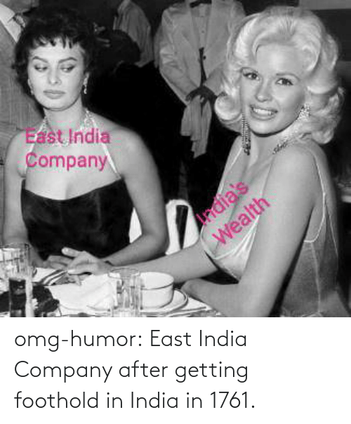 omg: omg-humor:  East India Company after getting foothold in India in 1761.