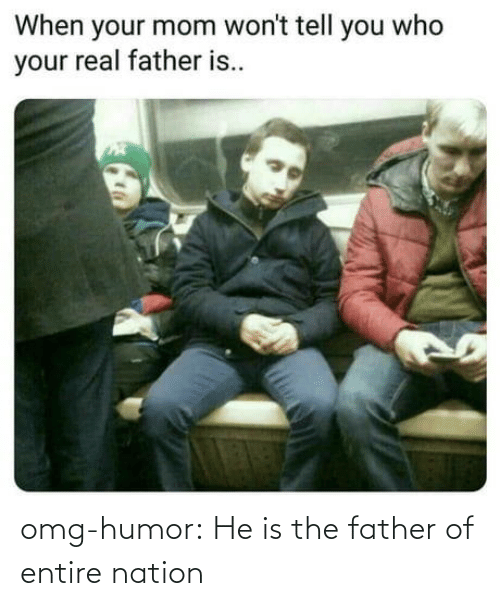 father: omg-humor:  He is the father of entire nation