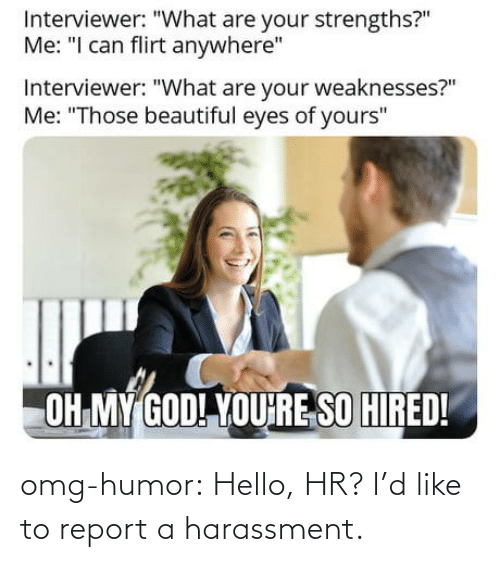 Hello: omg-humor:  Hello, HR? I'd like to report a harassment.