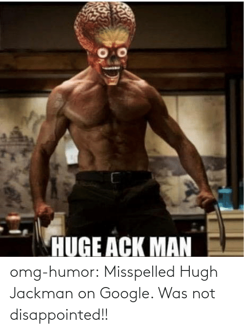 Disappointed: omg-humor:  Misspelled Hugh Jackman on Google. Was not disappointed!!