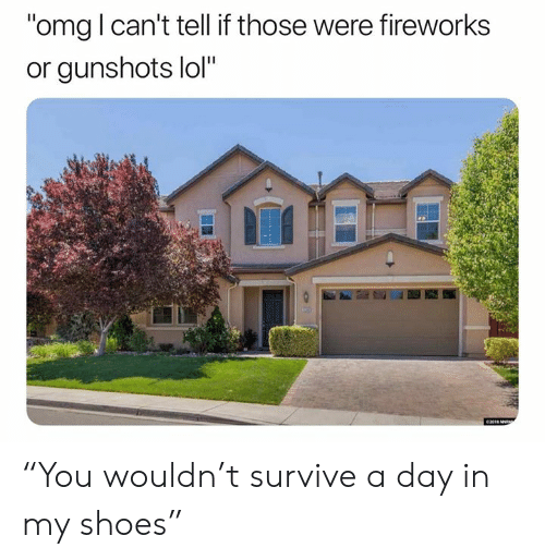 """Lol, Omg, and Shoes: """"omg l can't tell if those were fireworks  or gunshots lol""""