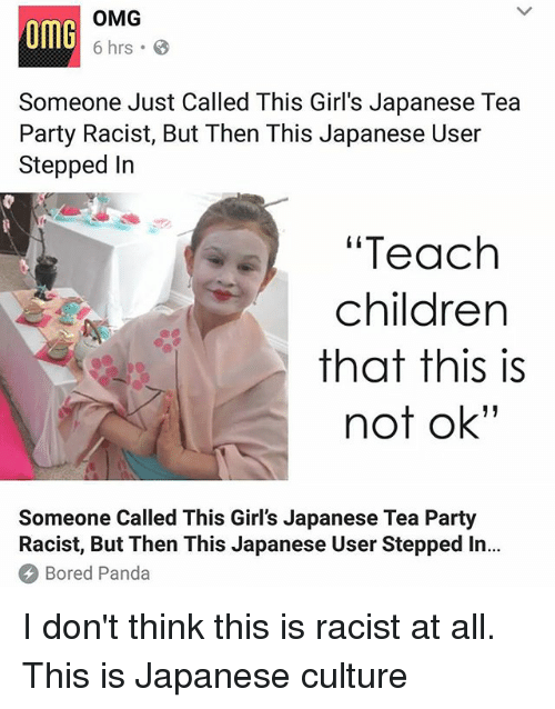 """Boredness: omG  OMG  6 hrs .  Someone Just Called This Girl's Japanese Tea  Party Racist, But Then This Japanese User  Stepped In  """"Teach  children  that this is  not ok""""  Someone Called This Girl's Japanese Tea Party  Racist, But Then This Japanese User Stepped In..  Bored Panda I don't think this is racist at all. This is Japanese culture"""