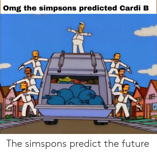 Future, Omg, and The Simpsons: Omg the simpsons predicted Cardi B  RB The simspons predict the future