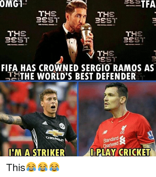 Fifa, Memes, and Best: OMG1  FIFA HAS CROWNED SERGIO RAMOS AS  THE WORLD'S BEST DEFENDER  Standard &  Chartend  CHEVEILET  I'M A STRIKER  PLAY CRICKET This😂😂😂