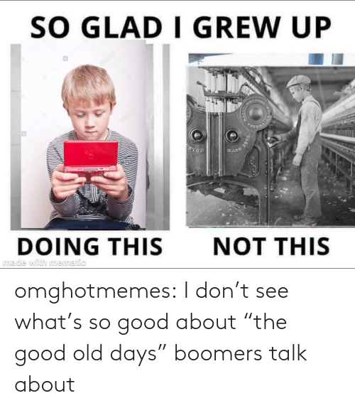 "Talk: omghotmemes:  I don't see what's so good about ""the good old days"" boomers talk about"