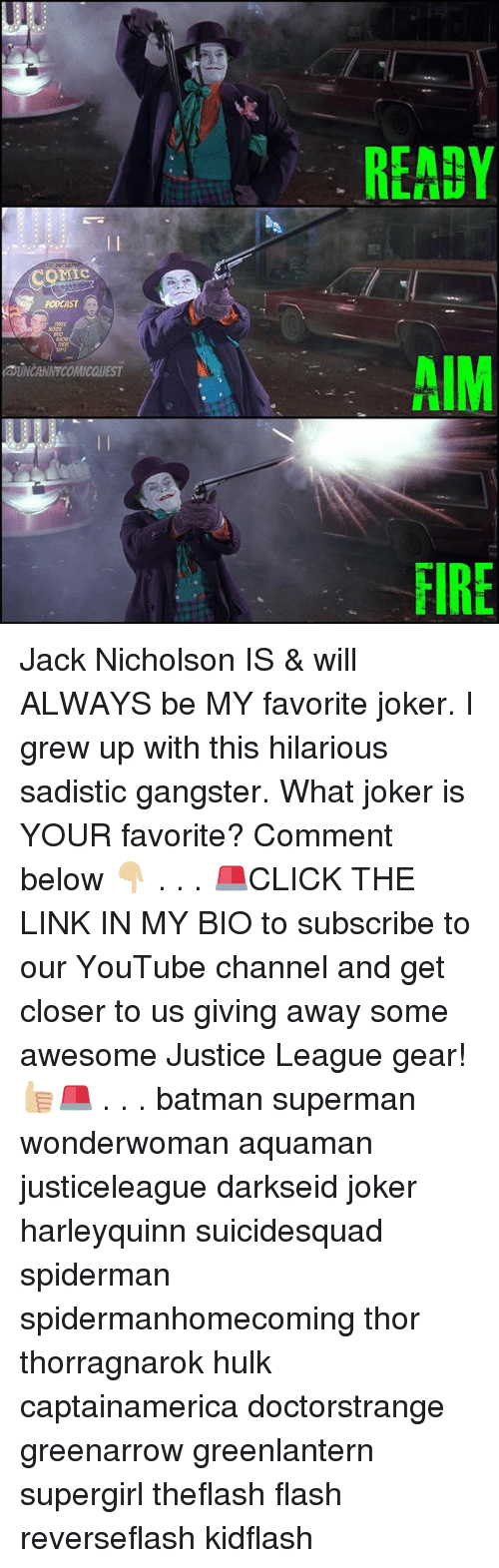 aime: OMIC  UNCANNYCOMICQUEST  READY  AIM  FIRE Jack Nicholson IS & will ALWAYS be MY favorite joker. I grew up with this hilarious sadistic gangster. What joker is YOUR favorite? Comment below 👇🏼 . . . 🚨CLICK THE LINK IN MY BIO to subscribe to our YouTube channel and get closer to us giving away some awesome Justice League gear!👍🏼🚨 . . . batman superman wonderwoman aquaman justiceleague darkseid joker harleyquinn suicidesquad spiderman spidermanhomecoming thor thorragnarok hulk captainamerica doctorstrange greenarrow greenlantern supergirl theflash flash reverseflash kidflash