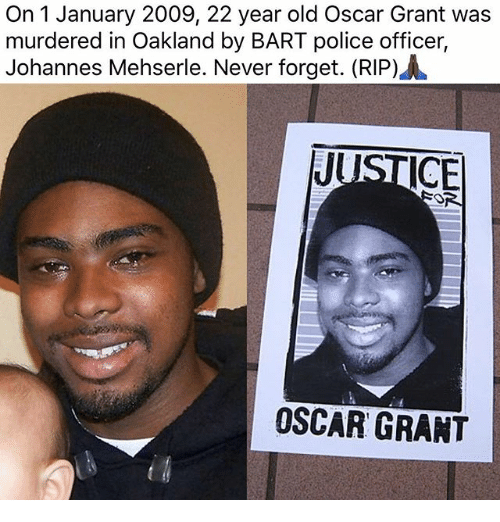 Memes, Police, and Bart: On 1 January 2009, 22 year old Oscar Grant was  murdered in Oakland by BART police officer,  Johannes Mehserle. Never forget. (RIP)  OSCAR GRANT