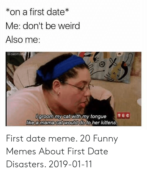 Nervous for a date meme  The first  2019-05-11
