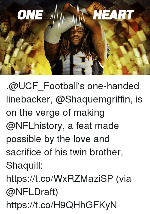 Love, Memes, and Heart: ON  HEART .@UCF_Football's one-handed linebacker, @Shaquemgriffin, is on the verge of making @NFLhistory, a feat made possible by the love and sacrifice of his twin brother, Shaquill: https://t.co/WxRZMaziSP (via @NFLDraft) https://t.co/H9QHhGFKyN